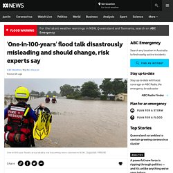 'One-in-100-years' flood talk disastrously misleading and should change, risk experts say
