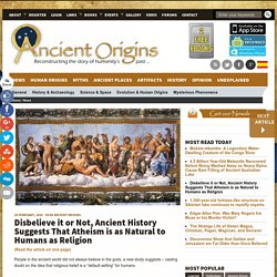 Disbelieve it or Not, Ancient History Suggests That Atheism is as Natural to Humans as Religion