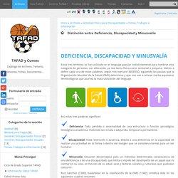 Distinción entre Deficiencia, Discapacidad y Minusvalía - Temas, Trabajos e Información - Actividad Física para Discapacitados - TAFAD - TAFAD y Cursos