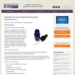 Essential oils: Use spiritual discernment - Samaritan Ministries International