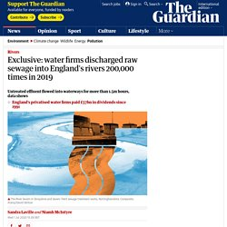 Exclusive: water firms discharged raw sewage into England's rivers 200,000 times in 2019