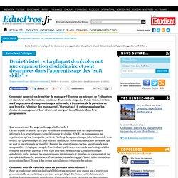 """Denis Cristol : « La plupart des écoles ont une organisation disciplinaire et sont désarmées dans l'apprentissage des """"soft skills"""" »"""