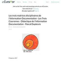 Les trois matrices disciplinaires de l'Information-Documentation - Les Trois ... - elCurator