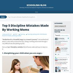 Top 5 Discipline Mistakes Made By Working Moms