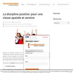 La discipline positive:pour une relation apaisée avec vos élèvesLeWebPédagogique