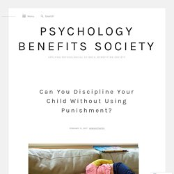 Can You Discipline Your Child Without Using Punishment? – Psychology Benefits Society