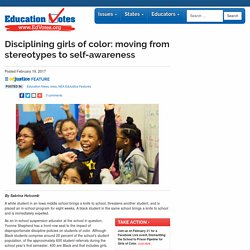 Disciplining girls of color: moving from stereotypes to self-awareness - Education Votes