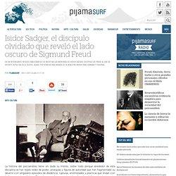 Isidor Sadger, el discípulo olvidado que reveló el lado oscuro de Sigmund Freud