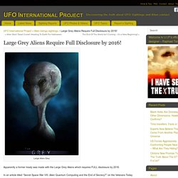 Large Grey Aliens Require Full Disclosure by 2016! - UFO International Project