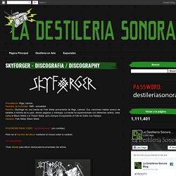 La Destileria Sonora: SKYFORGER - DISCOGRAFIA / DISCOGRAPHY