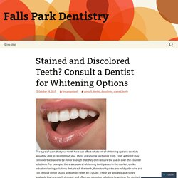 Stained and Discolored Teeth? Consult a Dentist for Whitening Options