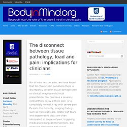 The disconnect between tissue pathology, load and pain