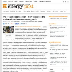 The French disconnection – How to reduce the nuclear share in France's energy mix