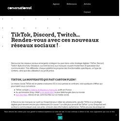 TikTok, Discord, Twitch… Rendez-vous avec ces nouveaux réseaux sociaux!
