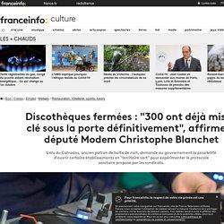 """Discothèques fermées : """"300 ont déjà mis la clé sous la porte définitivement"""", affirme le député Modem Christophe Blanchet"""