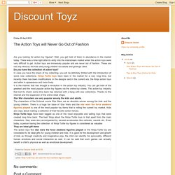 Discount Toyz: The Action Toys will Never Go Out of Fashion