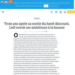 Trois ans après sa sortie du hard-discount, Lidl revoit ses ambitions à la hausse - Le Parisien