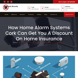How Home Alarm Systems Cork Can Get You A Discount On Home Insurance - Domestic Security Services