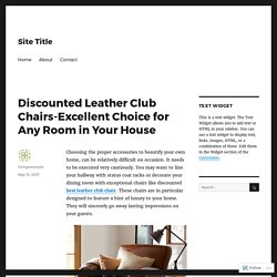 Discounted Leather Club Chairs-Excellent Choice for Any Room in Your House – Site Title