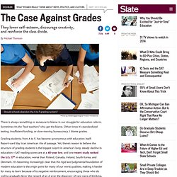 The case against grades: They lower self-esteem, discourage creativity, and reinforce the class divide
