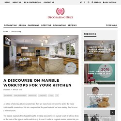 A Discourse on Marble Worktops for Your Kitchen - Decorating Buzz