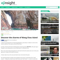 Discover the charms of Wang Chau island