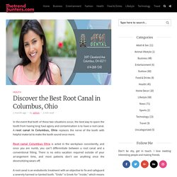 Discover the Best Root Canal in Columbus, Ohio - The Trend hunters