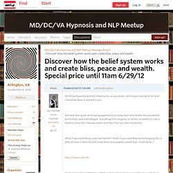 Discover how the belief system works and create bliss, peace and wealth. Special price until 11am 6/29/12 - MD/DC/VA Hypnosis and NLP Meetup (Arlington, VA
