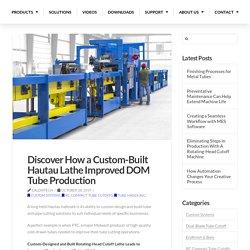 Discover How a Custom-Built Hautau Lathe Improved DOM Tube Production