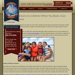 Go on the Adventure of a Lifetime When You Book a San Juan Islands Cruise