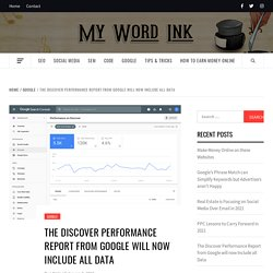 The Discover Performance Report from Google will now Include all Data - Mywordink
