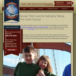 Let Your Kids Discover Their Love for Sailing by Taking Them to Their First Yacht Charter
