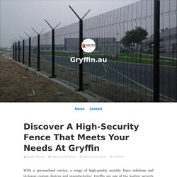 Discover A High-Security Fence That Meets Your Needs At Gryffin – Gryffin.au