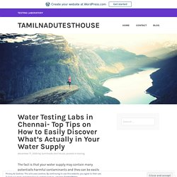 Water Testing Labs in Chennai- Top Tips on How to Easily Discover What's Actually in Your Water Supply – tamilnadutesthouse