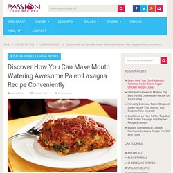 Discover How You Can Make Mouth Watering Awesome Paleo Lasagna Recipe Conveniently