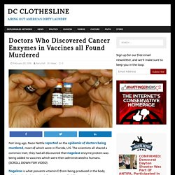 Doctors Who Discovered Cancer Enzymes in Vaccines all Found Murdered - DC Clothesline