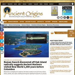 Roman Sword discovered off Oak Island radically suggests Ancient Mariners visited New World 1,000 years before Columbus