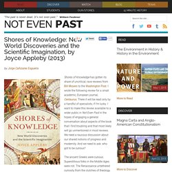 Shores of Knowledge: New World Discoveries and the Scientific Imagination, by Joyce Appleby (2013)