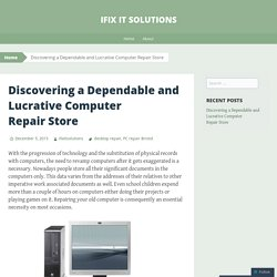 Discovering a Dependable and Lucrative Computer Repair Store