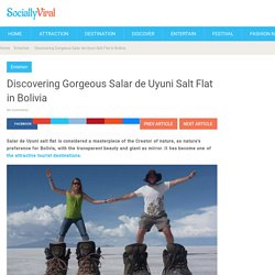 Discovering Gorgeous Salar de Uyuni Salt Flat in Bolivia - World Wide Tourism - Global Travel News