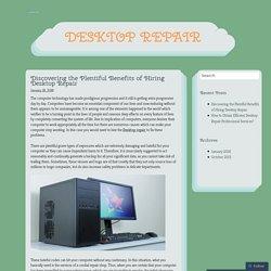 Discovering the Plentiful Benefits of Hiring Desktop Repair