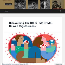 Discovering The Other Side Of Me… Us And Togetherness