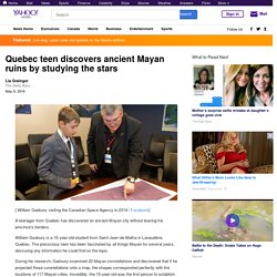 Quebec teen discovers ancient Mayan ruins by studying the stars