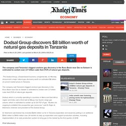 Dodsal Group discovers $8 billion worth of natural gas deposits in Tanzania
