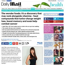 The wonder foods: It's a discovery that may rank alongside vitamins - food compounds that turbo-charge weight loss, boost memory and even help combat cancer