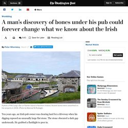 A man's discovery of bones under his pub could forever change what we know about the Irish