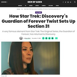 How Star Trek: Discovery's Guardian of Forever Twist Sets Up Section 31