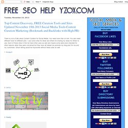 Top Content Discovery, FREE Curation Tools and Sites Updated November 19th 2013 Social Media Tools Content Curation Marketing (Bookmark and Backlinks with High PR)