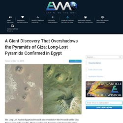 EWAO A Giant Discovery That Overshadows the Pyramids of Giza: Long-Lost Pyramids Confirmed in Egypt