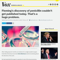 Fleming's discovery of penicillin couldn't get published today. That's a huge problem.